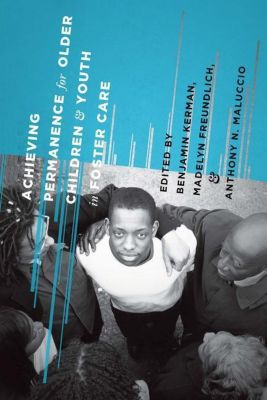 Columbia University Press: Achieving Permanence for Older Children and Youth in Foster Care