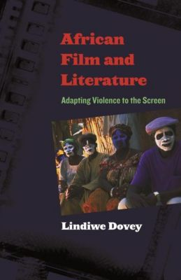Columbia University Press: African Film and Literature, Lindiwe Dovey