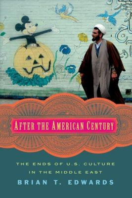 Columbia University Press: After the American Century, Brian T. Edwards