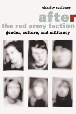 Columbia University Press: After the Red Army Faction, Charity Scribner