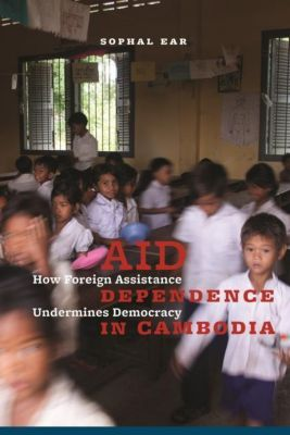 Columbia University Press: Aid Dependence in Cambodia, Sophal Ear