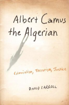 Columbia University Press: Albert Camus the Algerian, David Carroll