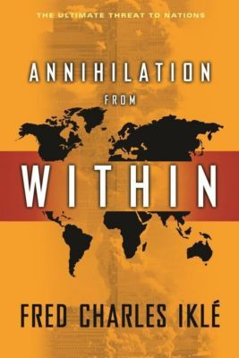 Columbia University Press: Annihilation from Within, Fred Charles Iklé