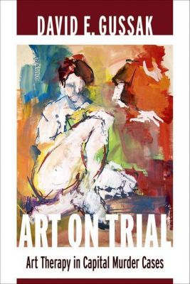 Columbia University Press: Art on Trial, David E. Gussak