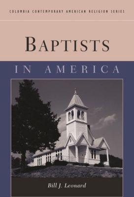 Columbia University Press: Baptists in America, Bill J. Leonard