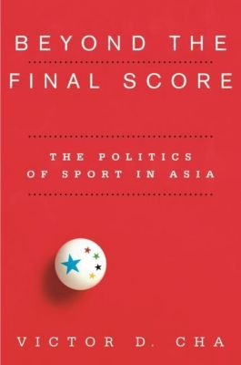 Columbia University Press: Beyond the Final Score, Victor D. Cha