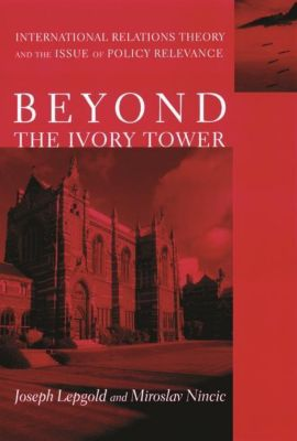 Columbia University Press: Beyond the Ivory Tower, Joseph Lepgold, Miroslav Nincic