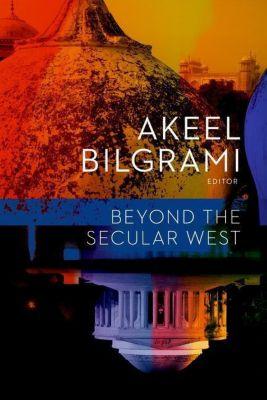 Columbia University Press: Beyond the Secular West, Akeel Bilgrami