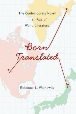 Columbia University Press: Born Translated, Rebecca L. Walkowitz
