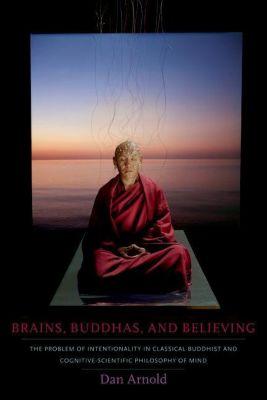 Columbia University Press: Brains, Buddhas, and Believing, Dan Arnold