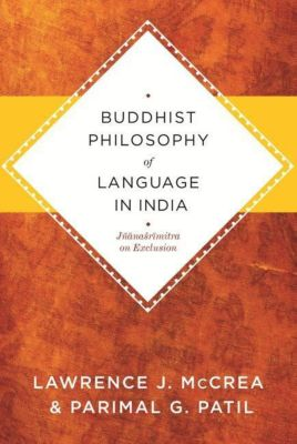 Columbia University Press: Buddhist Philosophy of Language in India, Parimal G. Patil, Lawrence J. McCrea