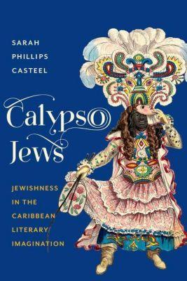 Columbia University Press: Calypso Jews, Sarah Phillips Casteel