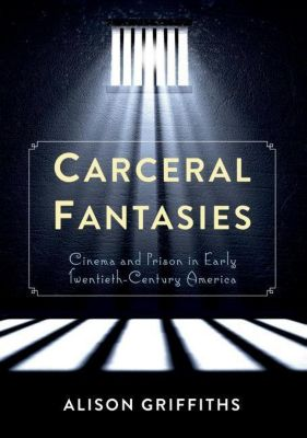 Columbia University Press: Carceral Fantasies, Alison Griffiths