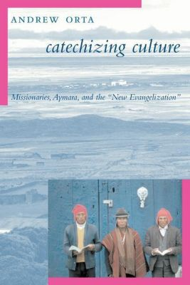 Columbia University Press: Catechizing Culture, Andrew Orta