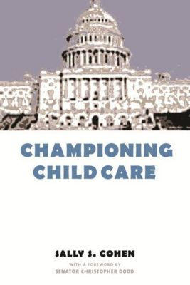 Columbia University Press: Championing Child Care, Sally S. Cohen