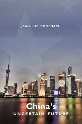Columbia University Press: China's Uncertain Future, Jean-Luc Domenach