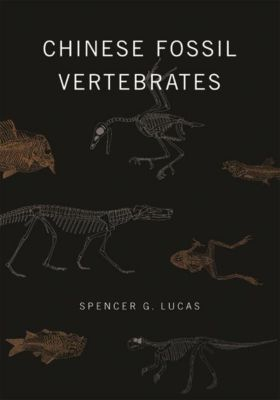 Columbia University Press: Chinese Fossil Vertebrates, Spencer G. Lucas