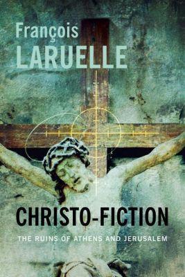 Columbia University Press: Christo-Fiction, François Laruelle
