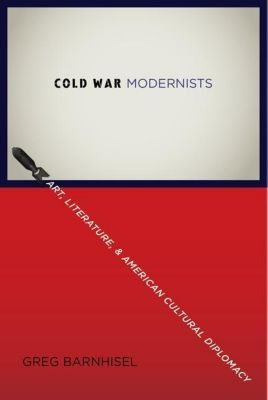 Columbia University Press: Cold War Modernists, Greg Barnhisel