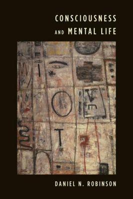 Columbia University Press: Consciousness and Mental Life, Daniel N. Robinson