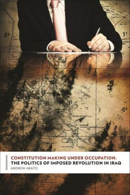 Columbia University Press: Constitution Making Under Occupation, Andrew Arato
