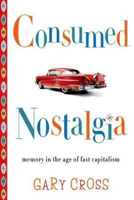 Columbia University Press: Consumed Nostalgia, Gary Cross