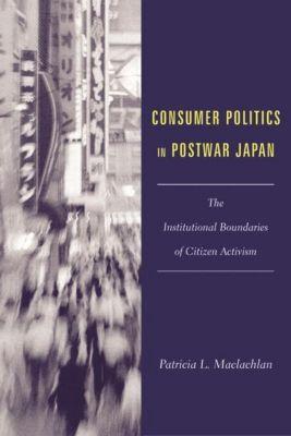 Columbia University Press: Consumer Politics in Postwar Japan, Patricia L. Maclachlan