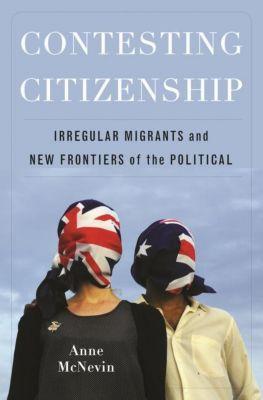 Columbia University Press: Contesting Citizenship, Anne McNevin