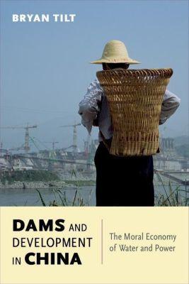 Columbia University Press: Dams and Development in China, Bryan Tilt