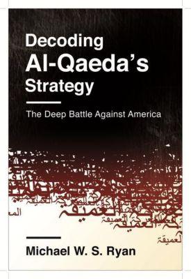 Columbia University Press: Decoding Al-Qaeda's Strategy, Michael W. S. Ryan