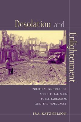 Columbia University Press: Desolation and Enlightenment, Ira Katznelson