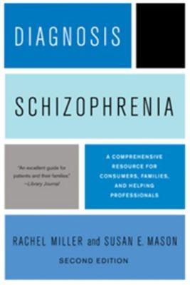 Columbia University Press: Diagnosis: Schizophrenia, Rachel Miller, Susan E. Mason