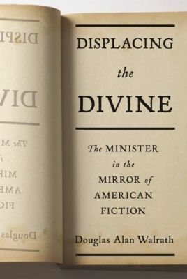Columbia University Press: Displacing the Divine, Douglas Alan Walrath