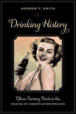 Columbia University Press: Drinking History, Andrew F. Smith