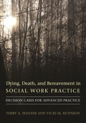 Columbia University Press: Dying, Death, and Bereavement in Social Work Practice, Terry A. Wolfer, Vicki M. Runnion