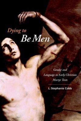 Columbia University Press: Dying to Be Men, L. Stephanie Cobb