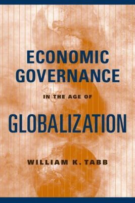 Columbia University Press: Economic Governance in the Age of Globalization, William K. Tabb