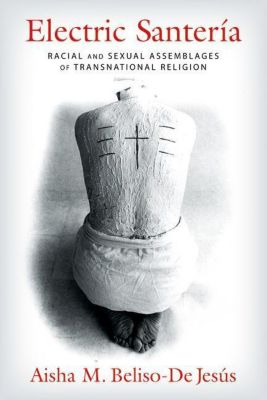 Columbia University Press: Electric Santería, Aisha M. Beliso-de Jesús