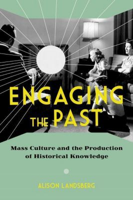 Columbia University Press: Engaging the Past, Alison Landsberg