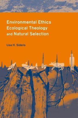 Columbia University Press: Environmental Ethics, Ecological Theology and Natural Selection, Lisa Sideris