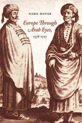 Columbia University Press: Europe Through Arab Eyes, 1578-1727, Nabil Matar