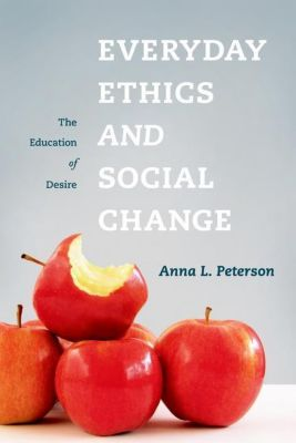 Columbia University Press: Everyday Ethics and Social Change, Anna L. Peterson