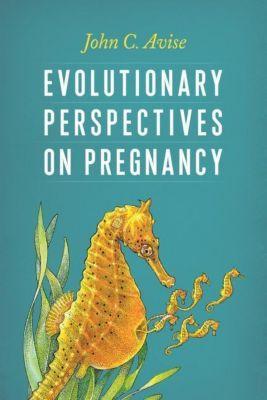 Columbia University Press: Evolutionary Perspectives on Pregnancy, John Avise