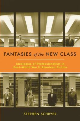 Columbia University Press: Fantasies of the New Class, Stephen Schryer