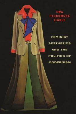Columbia University Press: Feminist Aesthetics and the Politics of Modernism, Ewa Ziarek