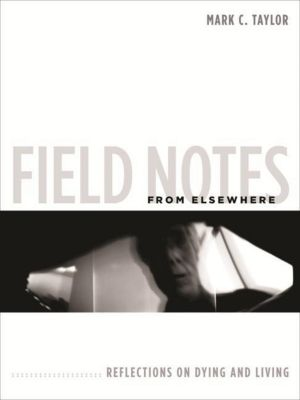 Columbia University Press: Field Notes from Elsewhere, Mark C. Taylor