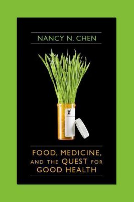 Columbia University Press: Food, Medicine, and the Quest for Good Health, Nancy N. Chen