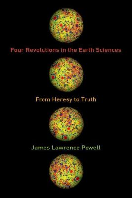 Columbia University Press: Four Revolutions in the Earth Sciences, James Lawrence Powell