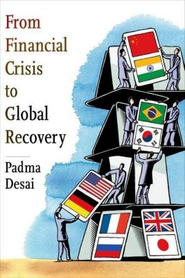 Columbia University Press: From Financial Crisis to Global Recovery, Padma Desai