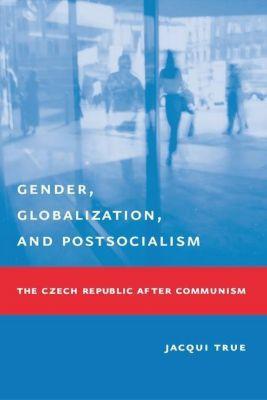 Columbia University Press: Gender, Globalization, and Postsocialism, Jacqui True